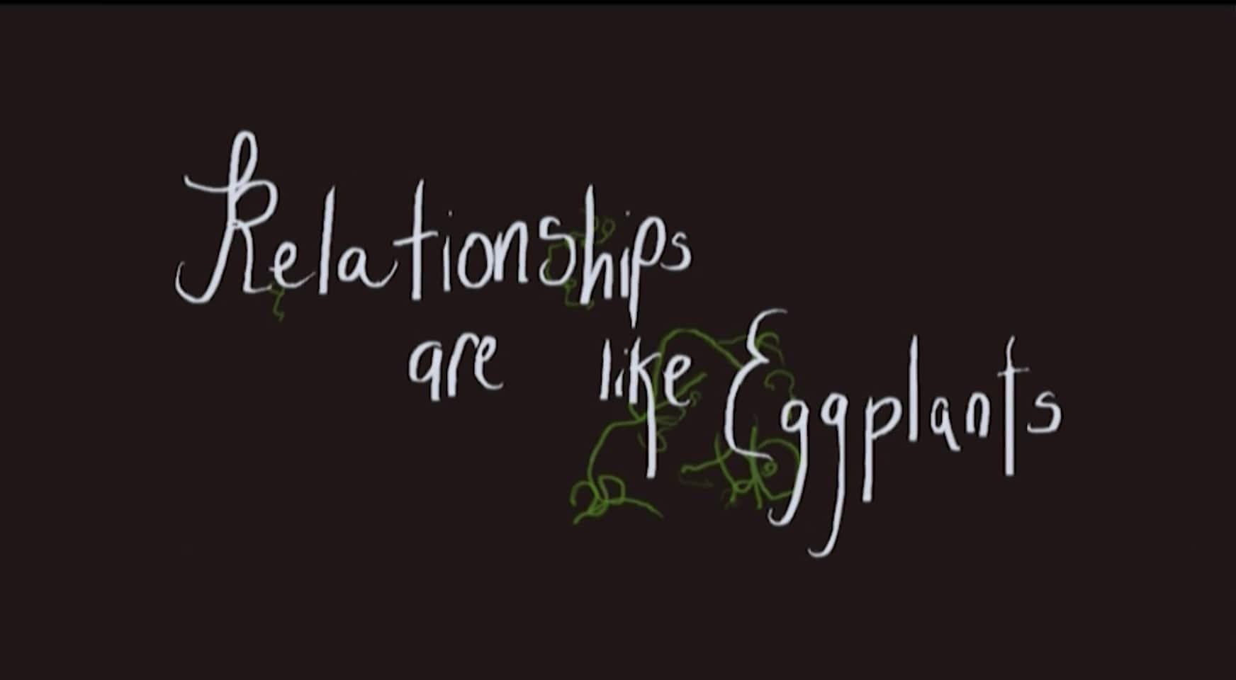 Relationships are Like Eggplants